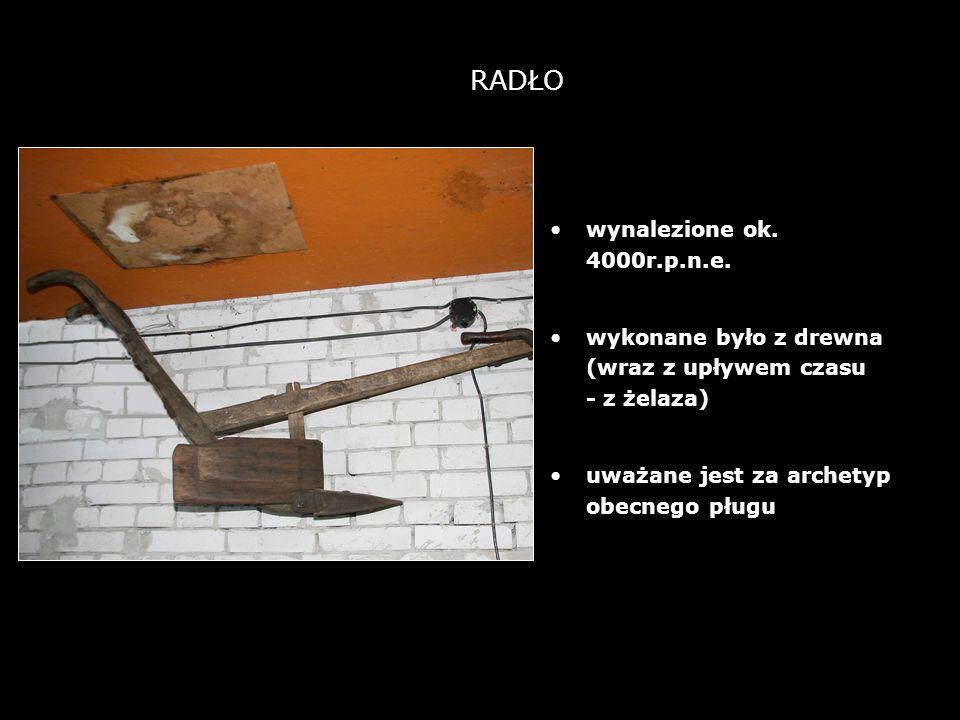 3 RADŁO wynalezione ok. 4000r.p.n.e. wykonane było z drewna (wraz z upływem czasu - z żelaza) uważane jest za archetyp obecnego pługu