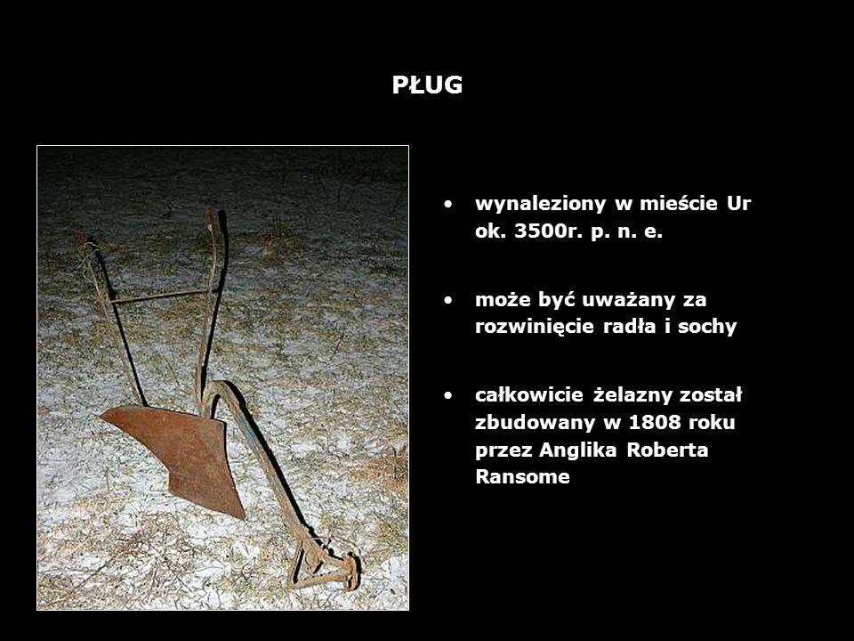 4 PŁUG wynaleziony w mieście Ur ok. 3500r. p. n. e. może być uważany za rozwinięcie radła i sochy całkowicie żelazny został zbudowany w 1808 roku prze