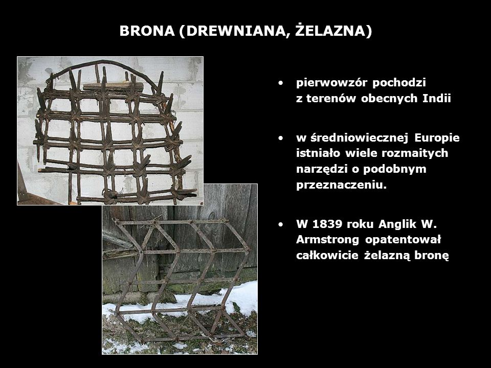 6 BRONA (DREWNIANA, ŻELAZNA) pierwowzór pochodzi z terenów obecnych Indii w średniowiecznej Europie istniało wiele rozmaitych narzędzi o podobnym przeznaczeniu.