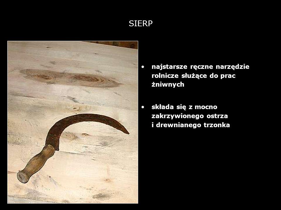 8 SIERP najstarsze ręczne narzędzie rolnicze służące do prac żniwnych składa się z mocno zakrzywionego ostrza i drewnianego trzonka