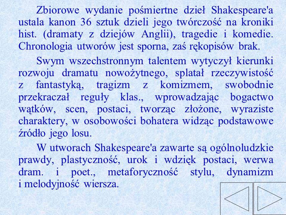 Zbiorowe wydanie pośmiertne dzieł Shakespeare'a ustala kanon 36 sztuk dzieli jego twórczość na kroniki hist. (dramaty z dziejów Anglii), tragedie i ko