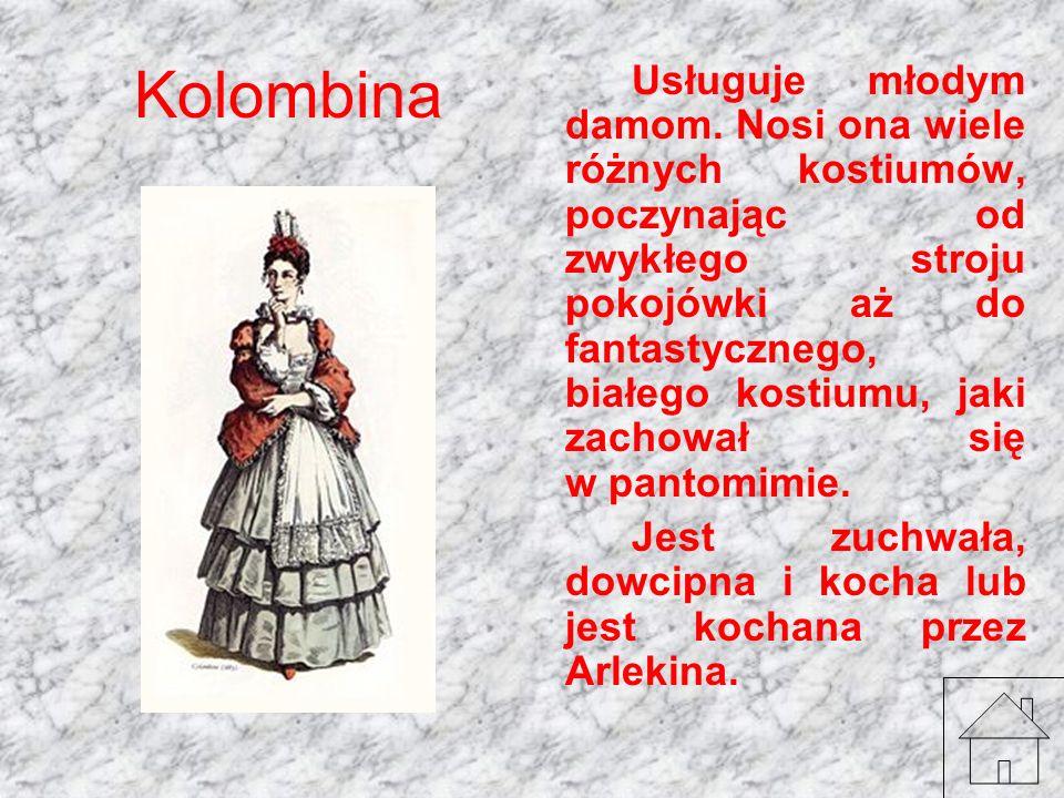Kolombina Usługuje młodym damom. Nosi ona wiele różnych kostiumów, poczynając od zwykłego stroju pokojówki aż do fantastycznego, białego kostiumu, jak