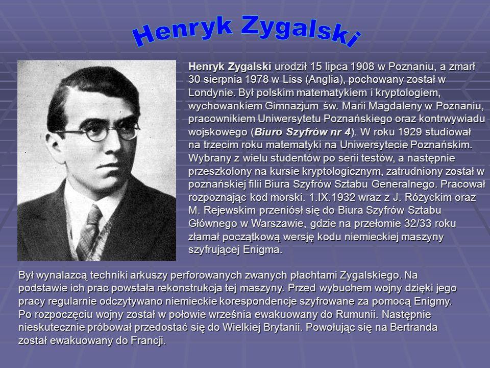 Henryk Zygalski urodził 15 lipca 1908 w Poznaniu, a zmarł 30 sierpnia 1978 w Liss (Anglia), pochowany został w Londynie. Był polskim matematykiem i kr