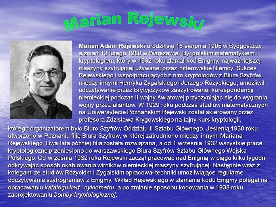 Marian Adam Rejewski urodził się 16 sierpnia 1905 w Bydgoszczy, a zmarł 13 lutego 1980 w Warszawie. Był polskim matematykiem i kryptologiem, który w 1