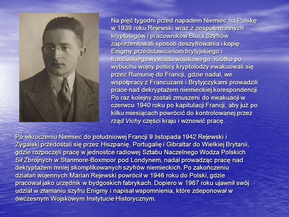 Na pięć tygodni przed napadem Niemiec na Polskę w 1939 roku Rejewski wraz z zespołem innych kryptologów i pracowników Biura Szyfrów zaprezentowali sposób deszyfrowania i kopię Enigmy przedstawicielom brytyjskiego i francuskiego wywiadu wojskowego.