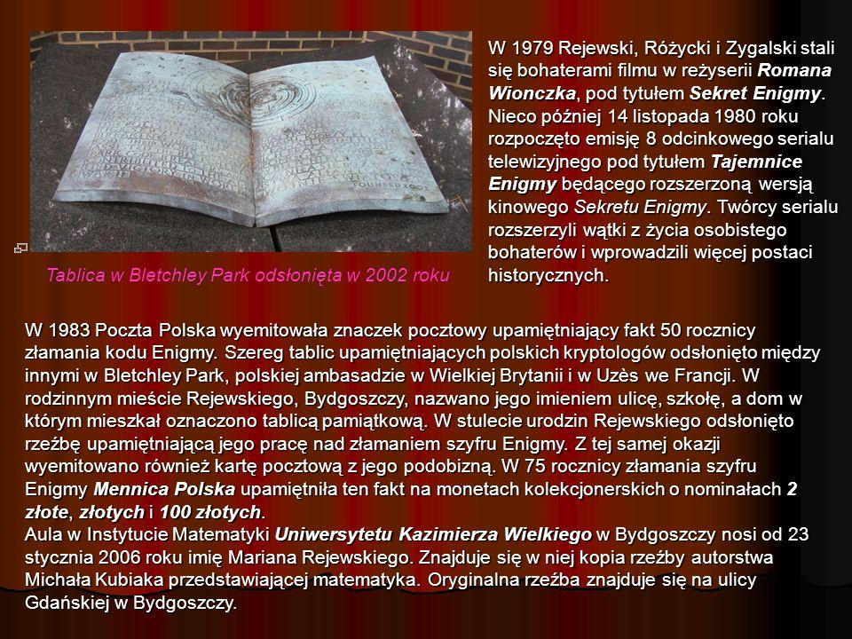 Tablica w Bletchley Park odsłonięta w 2002 roku W 1979 Rejewski, Różycki i Zygalski stali się bohaterami filmu w reżyserii Romana Wionczka, pod tytułem Sekret Enigmy.