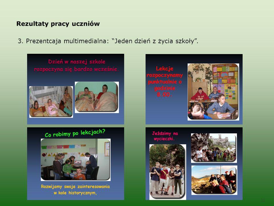 3. Prezentcaja multimedialna: Jeden dzień z życia szkoły. 11