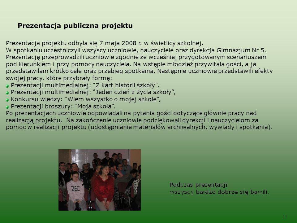 13 Prezentacja projektu odbyła się 7 maja 2008 r. w świetlicy szkolnej.