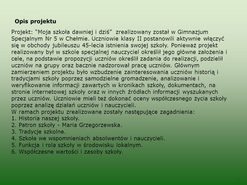 3 Projekt: Moja szkoła dawniej i dziś zrealizowany został w Gimnazjum Specjalnym Nr 5 w Chełmie.