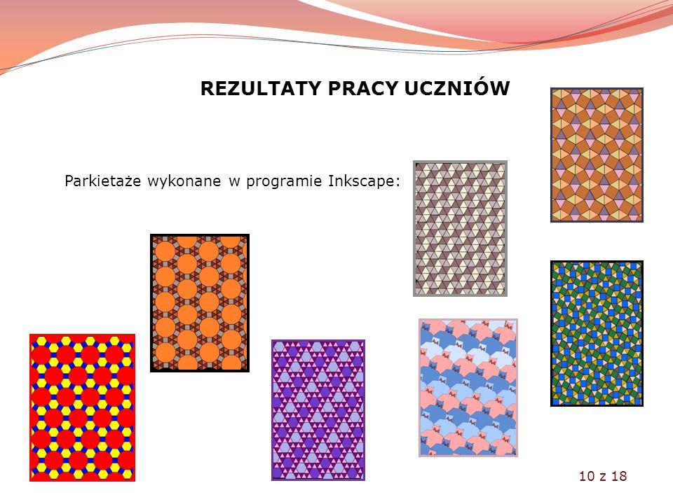 REZULTATY PRACY UCZNIÓW Parkietaże wykonane w programie Inkscape: 10 z 18