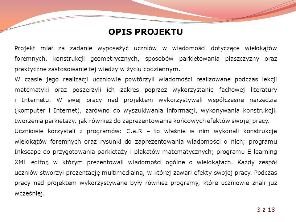 OPIS PROJEKTU Projekt miał za zadanie wyposażyć uczniów w wiadomości dotyczące wielokątów foremnych, konstrukcji geometrycznych, sposobów parkietowani