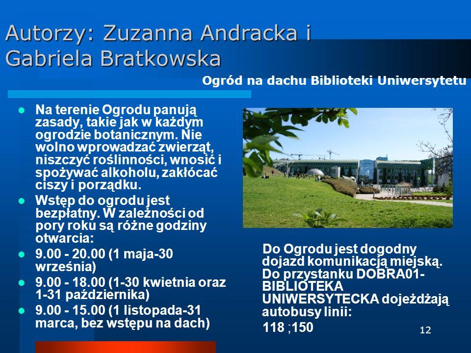 12 Autorzy: Zuzanna Andracka i Gabriela Bratkowska Na terenie Ogrodu panują zasady, takie jak w każdym ogrodzie botanicznym. Nie wolno wprowadzać zwie