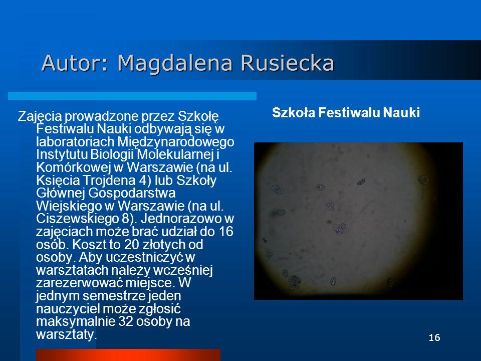 16 Autor: Magdalena Rusiecka Szkoła Festiwalu Nauki Zajęcia prowadzone przez Szkołę Festiwalu Nauki odbywają się w laboratoriach Międzynarodowego Inst