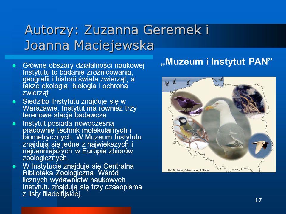 17 Autorzy: Zuzanna Geremek i Joanna Maciejewska Muzeum i Instytut PAN Główne obszary działalności naukowej Instytutu to badanie zróżnicowania, geogra