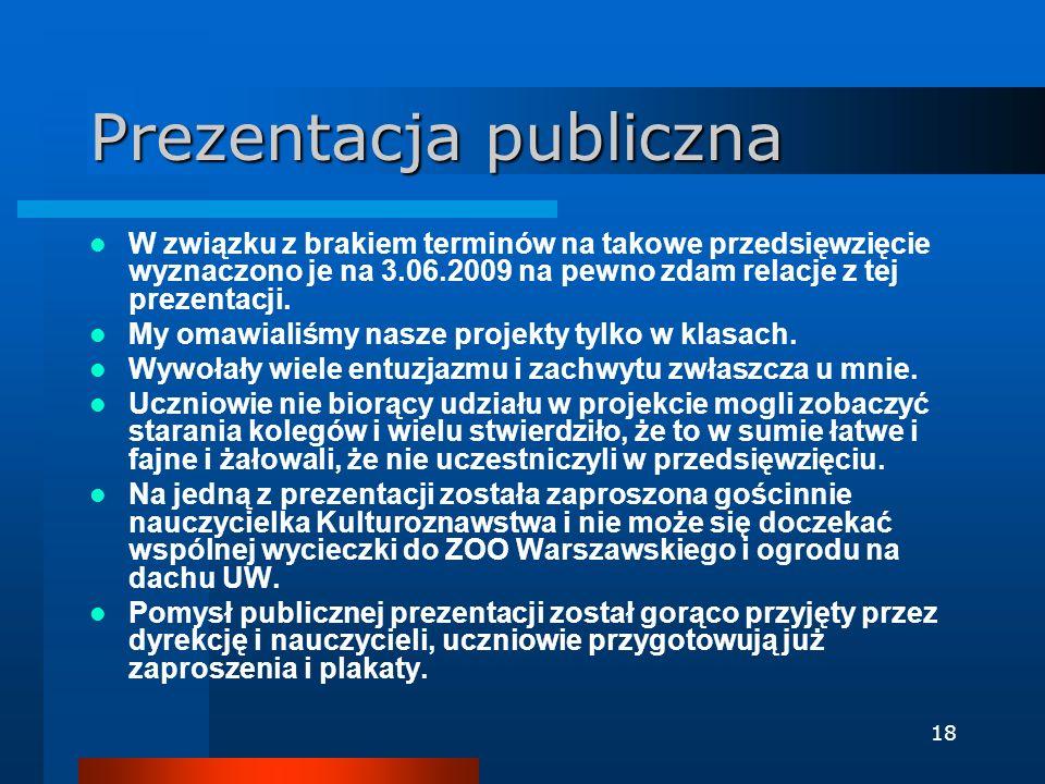 18 Prezentacja publiczna W związku z brakiem terminów na takowe przedsięwzięcie wyznaczono je na 3.06.2009 na pewno zdam relacje z tej prezentacji. My