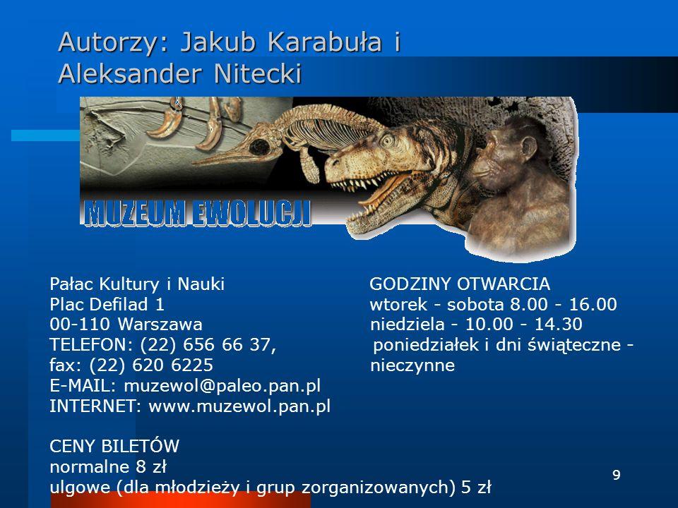 9 Autorzy: Jakub Karabuła i Aleksander Nitecki Pałac Kultury i Nauki GODZINY OTWARCIA Plac Defilad 1 wtorek - sobota 8.00 - 16.00 00-110 Warszawa nied