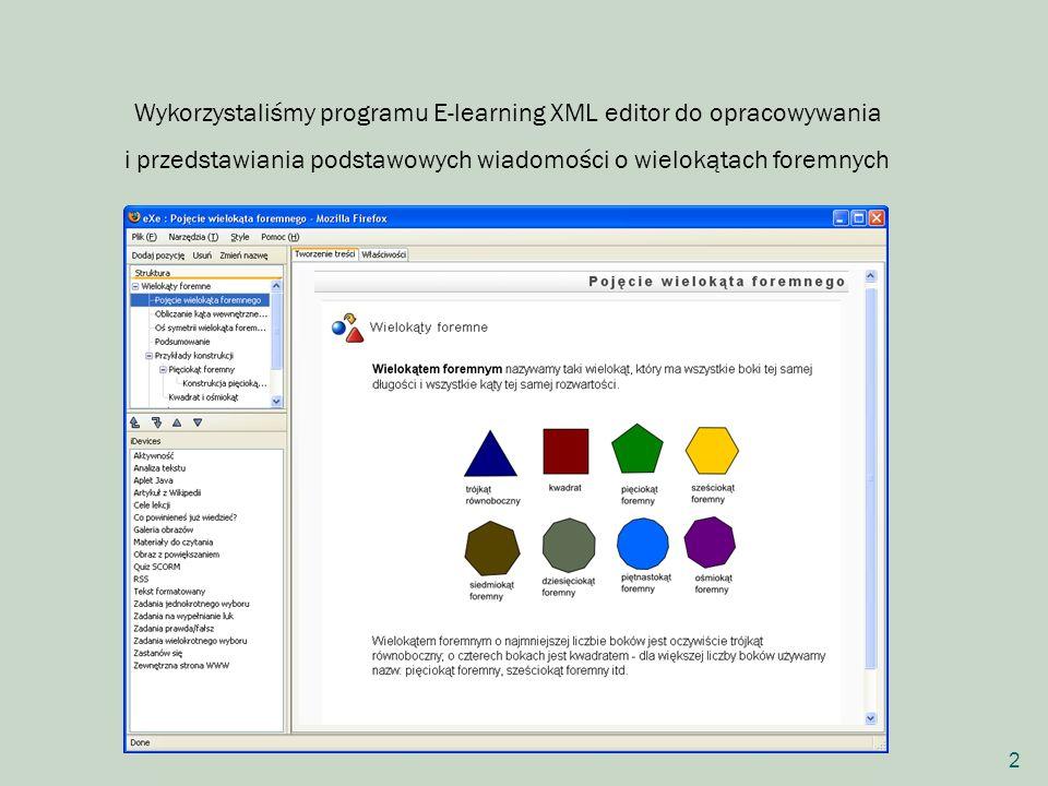 Wykorzystaliśmy programu E-learning XML editor do opracowywania i przedstawiania podstawowych wiadomości o wielokątach foremnych 2