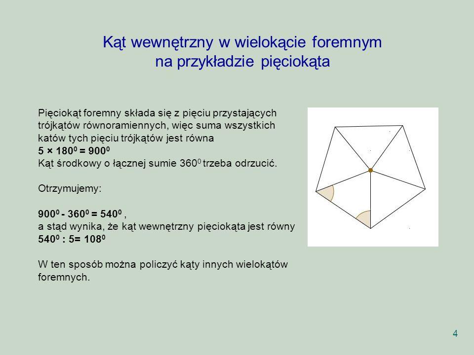Kąt wewnętrzny w wielokącie foremnym na przykładzie pięciokąta Pięciokąt foremny składa się z pięciu przystających trójkątów równoramiennych, więc sum