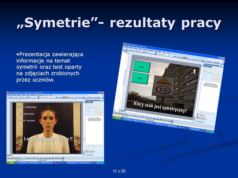 11 z 20 Symetrie- rezultaty pracy Prezentacja zawierająca informacje na temat symetrii oraz test oparty na zdjęciach zrobionych przez uczniów.