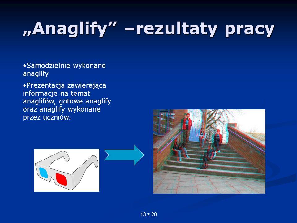 13 z 20 Anaglify –rezultaty pracy Samodzielnie wykonane anaglify Prezentacja zawierająca informacje na temat anaglifów, gotowe anaglify oraz anaglify wykonane przez uczniów.