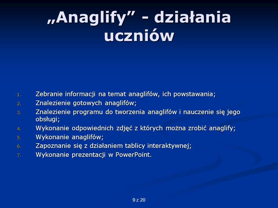 9 z 20 Anaglify - działania uczniów 1.Zebranie informacji na temat anaglifów, ich powstawania; 2.