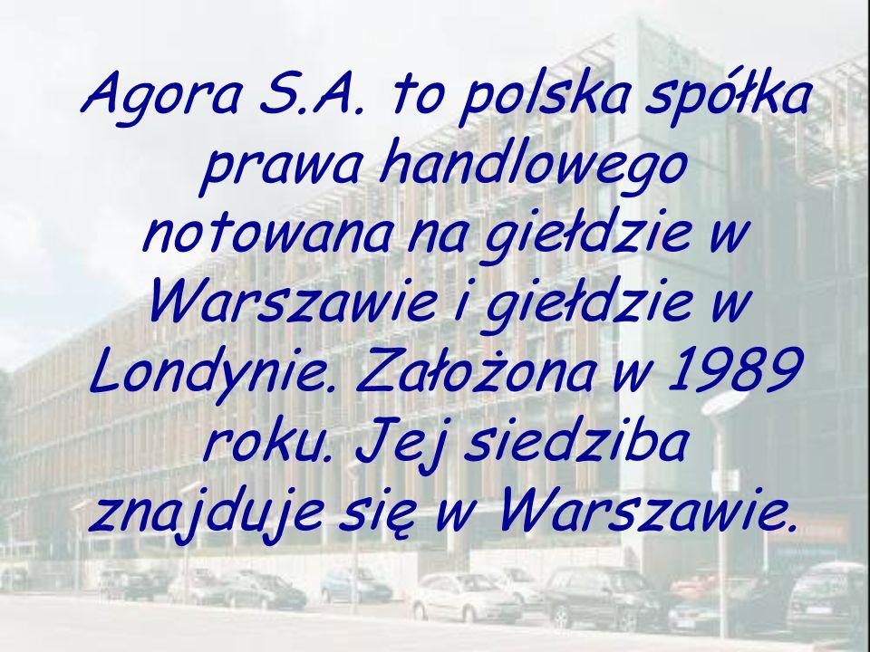 Agora S.A. to polska spółka prawa handlowego notowana na giełdzie w Warszawie i giełdzie w Londynie. Założona w 1989 roku. Jej siedziba znajduje się w