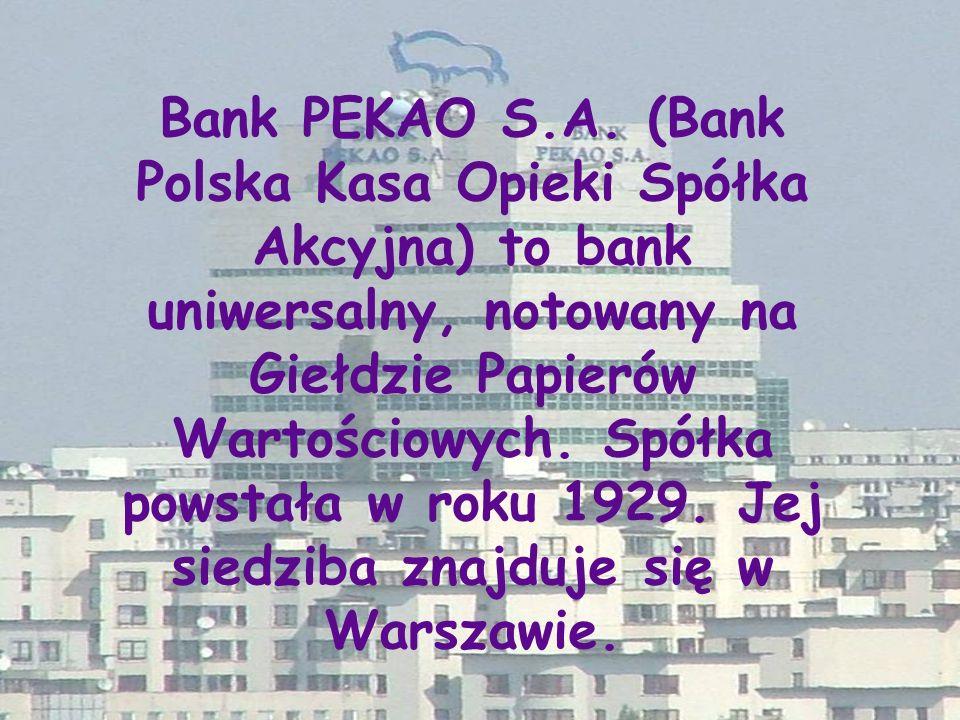 Bank PEKAO S.A. (Bank Polska Kasa Opieki Spółka Akcyjna) to bank uniwersalny, notowany na Giełdzie Papierów Wartościowych. Spółka powstała w roku 1929