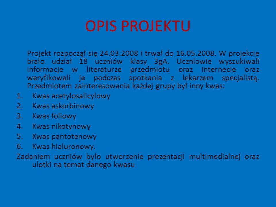 NARZĘDZIA I PROGRAMY KOMPUTEROWE WYKORZYSTANE W PROJEKCIE Gimp – do obróbki zdjęć Microsoft Word – do tworzenia ulotek CorelDraw - do tworzenia ulotek Microsoft PowerPoint – do tworzenia prezentacji multimedialnych ChemSketch – do konstruowania modeli cząsteczek kwasów www.google.com – do wyszukiwania informacji www.google.com Płyty CD-RW – do zapisu zdobytych informacji Płyty CD-R – do zapisu ostatecznej wersji prezentacji PowerPoint oraz ulotki.