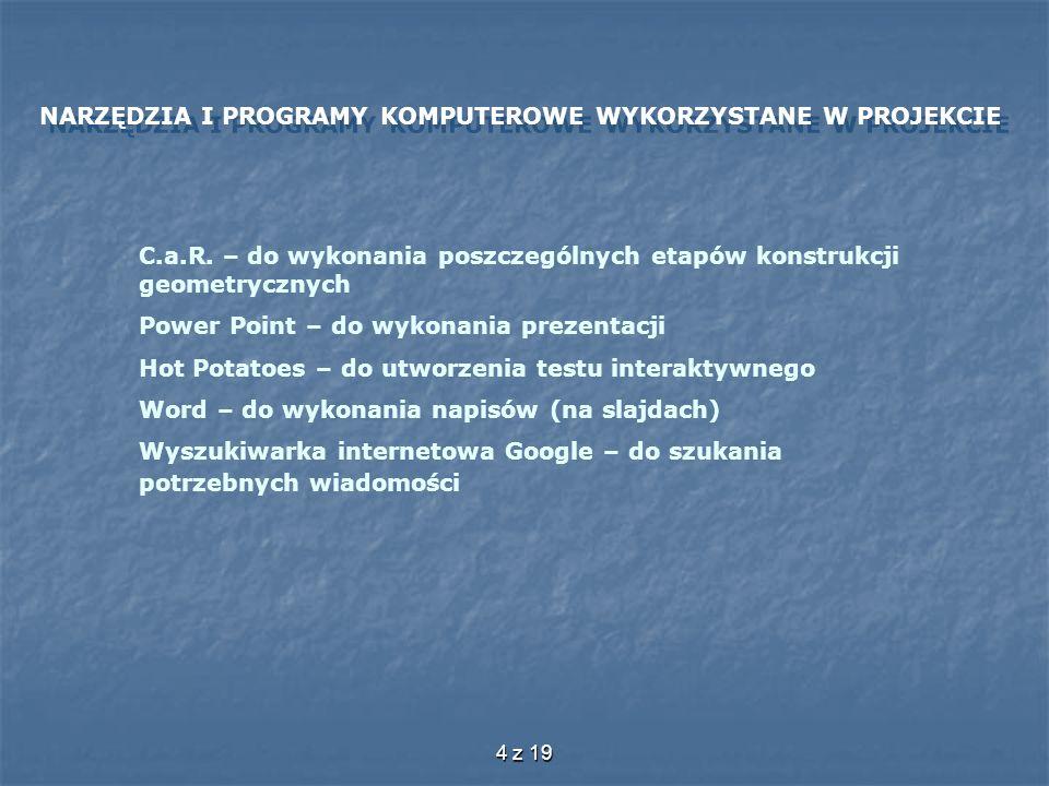 4 z 19 NARZĘDZIA I PROGRAMY KOMPUTEROWE WYKORZYSTANE W PROJEKCIE C.a.R. – do wykonania poszczególnych etapów konstrukcji geometrycznych Power Point –
