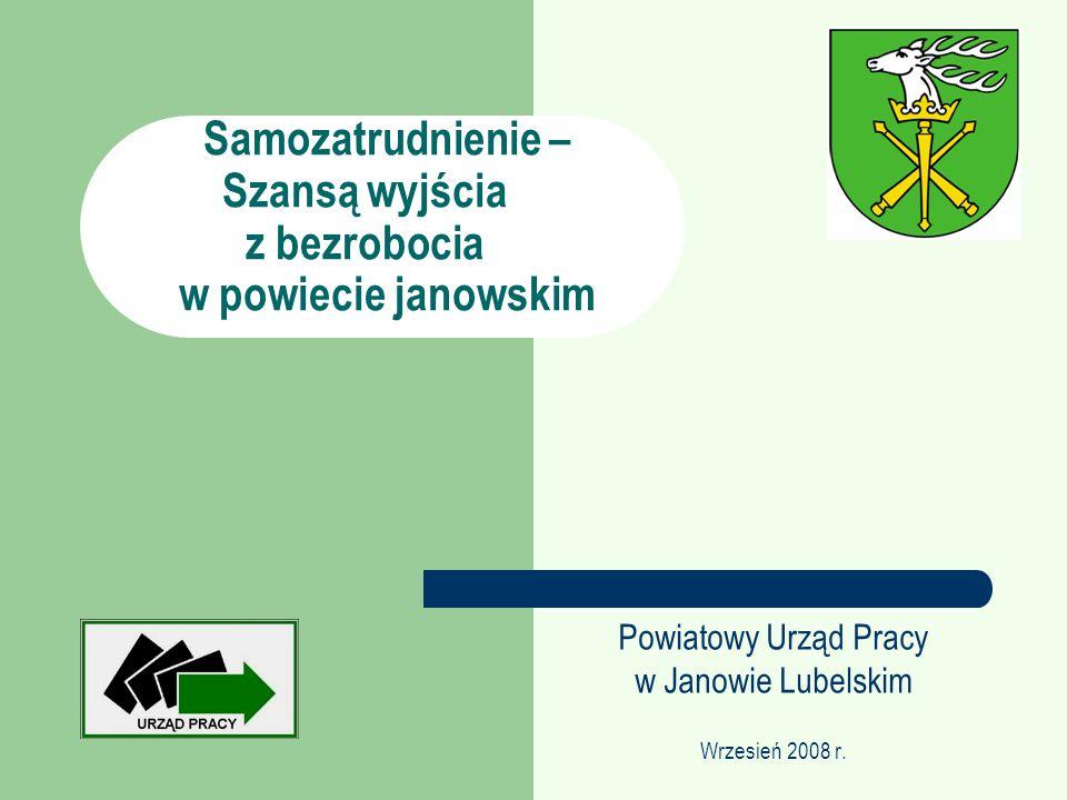 Samozatrudnienie – Szansą wyjścia z bezrobocia w powiecie janowskim Powiatowy Urząd Pracy w Janowie Lubelskim Wrzesień 2008 r.