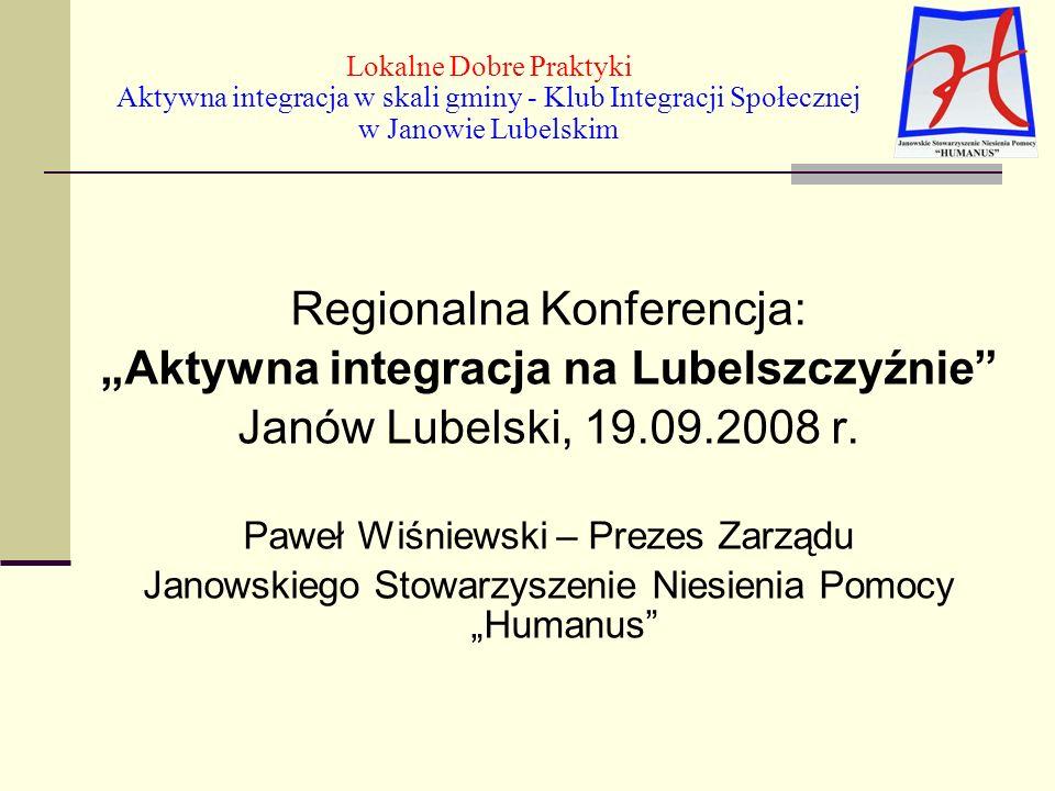 Lokalne Dobre Praktyki Aktywna integracja w skali gminy - Klub Integracji Społecznej w Janowie Lubelskim