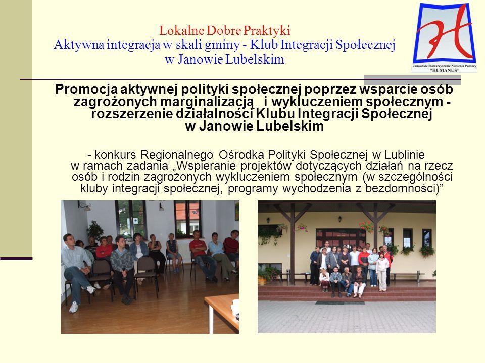 Promocja aktywnej polityki społecznej poprzez wsparcie osób zagrożonych marginalizacją i wykluczeniem społecznym - rozszerzenie działalności Klubu Integracji Społecznej w Janowie Lubelskim - konkurs Regionalnego Ośrodka Polityki Społecznej w Lublinie w ramach zadania Wspieranie projektów dotyczących działań na rzecz osób i rodzin zagrożonych wykluczeniem społecznym (w szczególności kluby integracji społecznej, programy wychodzenia z bezdomności)
