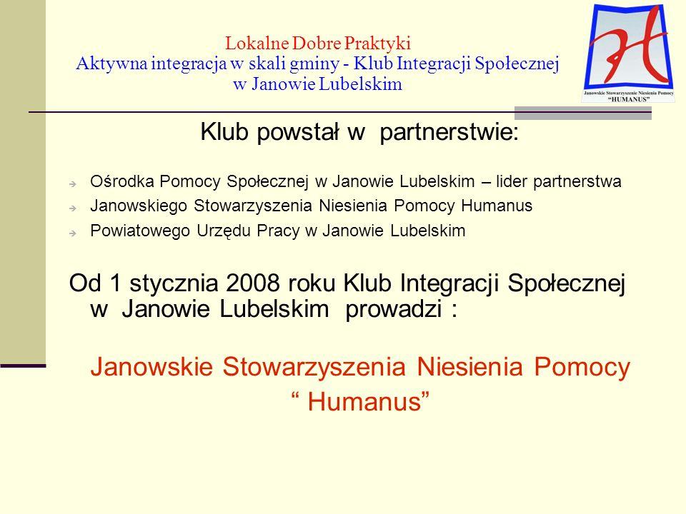 Lokalne Dobre Praktyki Aktywna integracja w skali gminy - Klub Integracji Społecznej w Janowie Lubelskim Klub ma swoją siedzibę : w Janowie Lubelskim ul.