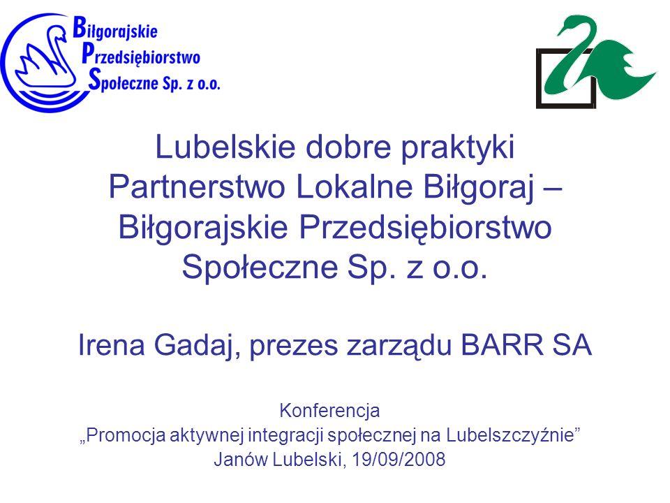 Lubelskie dobre praktyki Partnerstwo Lokalne Biłgoraj – Biłgorajskie Przedsiębiorstwo Społeczne Sp. z o.o. Irena Gadaj, prezes zarządu BARR SA Konfere
