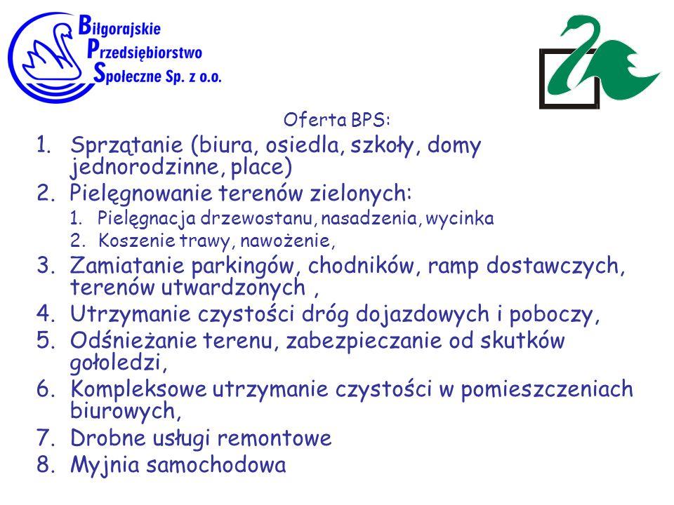 Oferta BPS: 1.Sprzątanie (biura, osiedla, szkoły, domy jednorodzinne, place) 2.Pielęgnowanie terenów zielonych: 1.Pielęgnacja drzewostanu, nasadzenia,