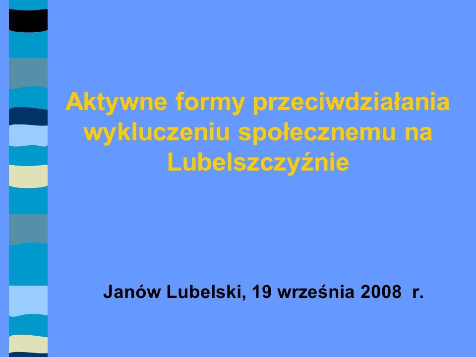 Aktywne formy przeciwdziałania wykluczeniu społecznemu na Lubelszczyźnie Janów Lubelski, 19 września 2008 r.