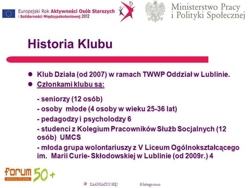 ZAANGAŻUJ SIĘ! 8 lutego 2012 Historia Klubu Klub Działa (od 2007) w ramach TWWP Oddział w Lublinie. Klub Działa (od 2007) w ramach TWWP Oddział w Lubl