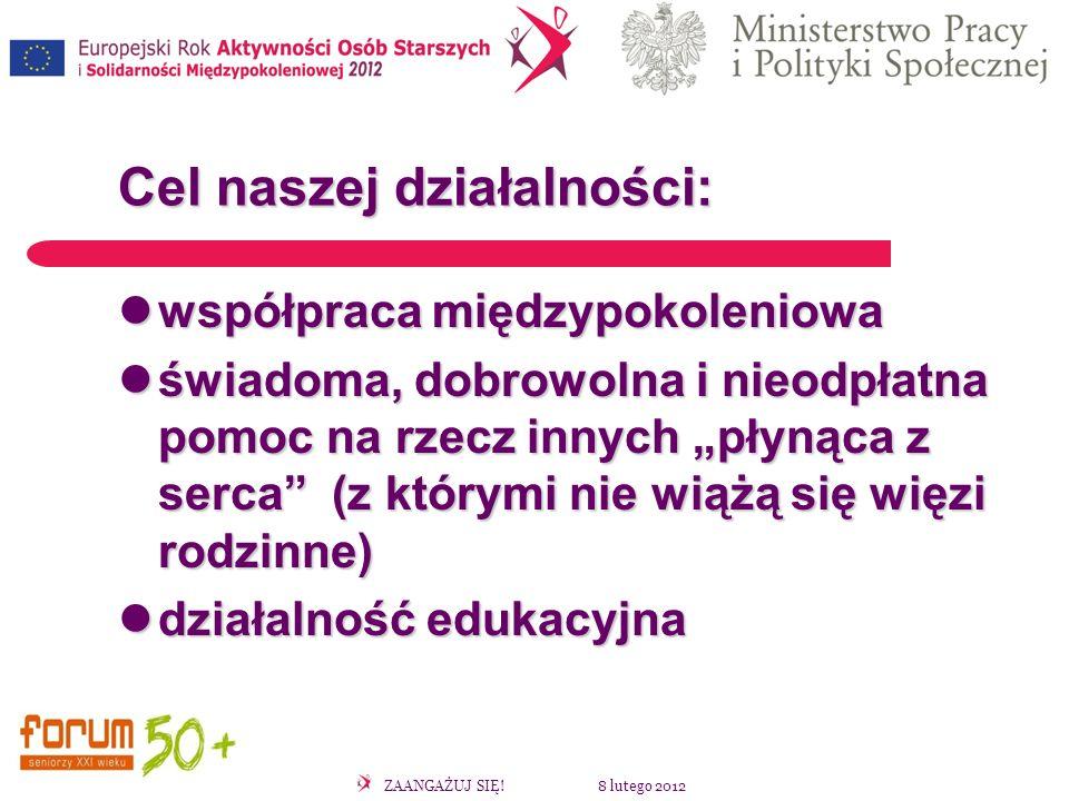ZAANGAŻUJ SIĘ! 8 lutego 2012 Cel naszej działalności: współpraca międzypokoleniowa współpraca międzypokoleniowa świadoma, dobrowolna i nieodpłatna pom