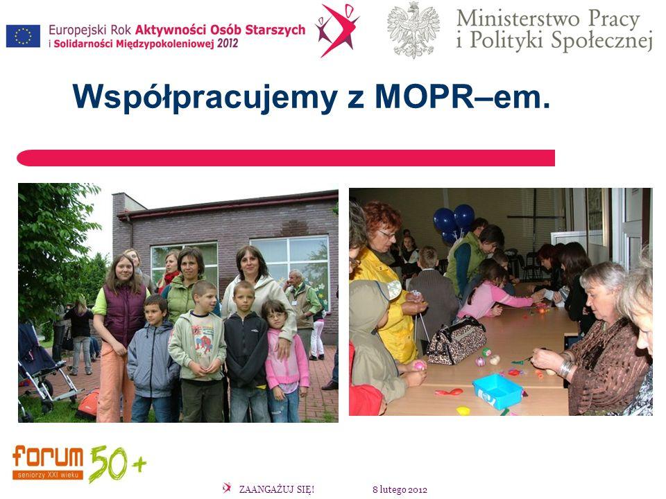 ZAANGAŻUJ SIĘ! 8 lutego 2012 Współpracujemy z MOPR–em.