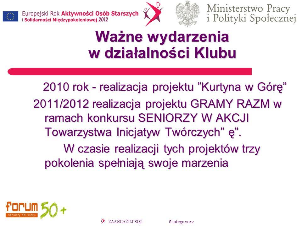 ZAANGAŻUJ SIĘ! 8 lutego 2012 Ważne wydarzenia w działalności Klubu 2010 rok - realizacja projektu Kurtyna w Górę 2010 rok - realizacja projektu Kurtyn