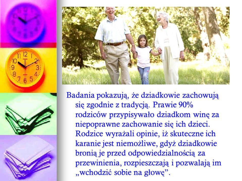 Badania pokazuj ą, ż e dziadkowie zachowuj ą si ę zgodnie z tradycj ą. Prawie 90% rodziców przypisywa ł o dziadkom win ę za niepoprawne zachowanie si