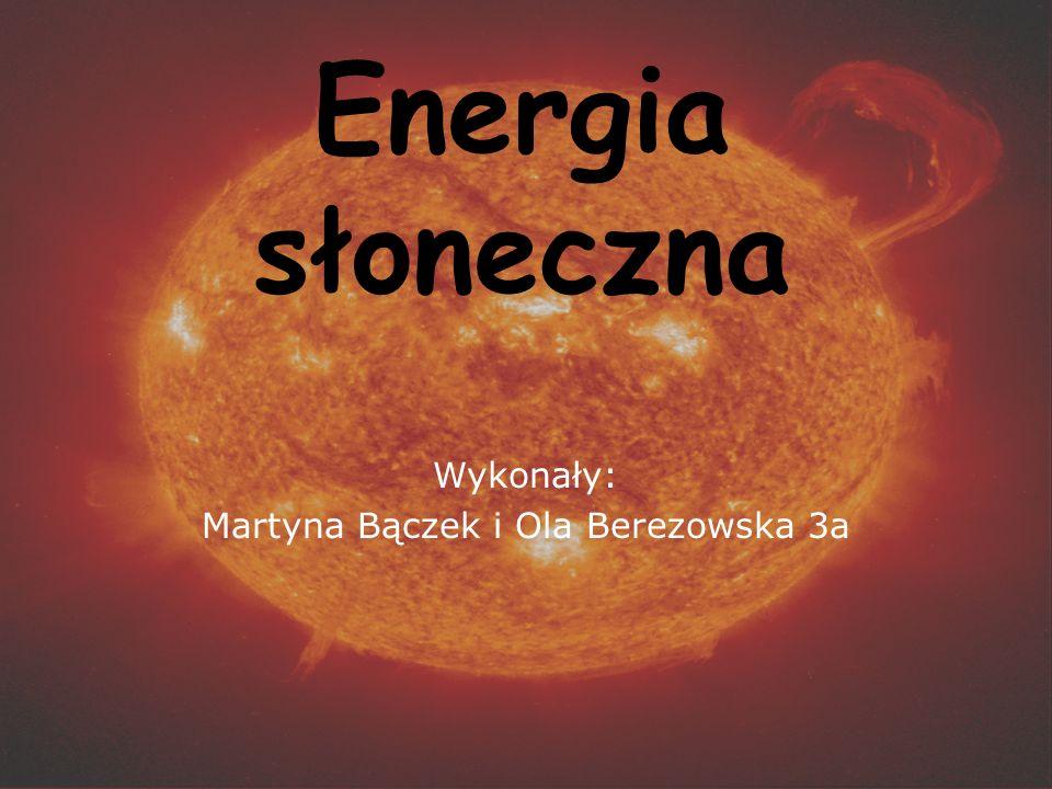 Energia słoneczna Wykonały: Martyna Bączek i Ola Berezowska 3a