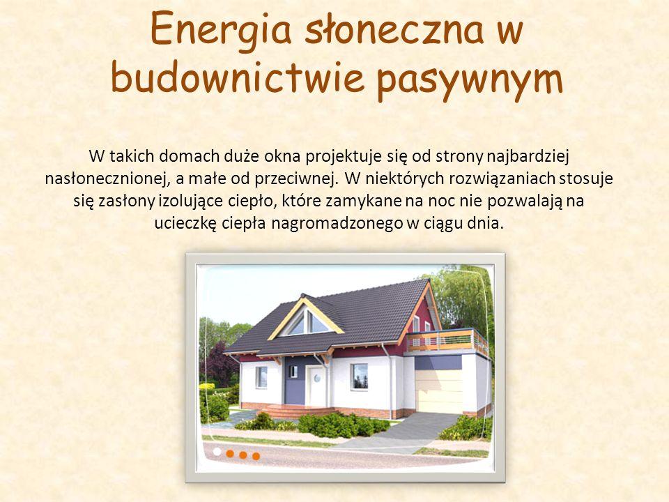 Energia słoneczna w budownictwie pasywnym W takich domach duże okna projektuje się od strony najbardziej nasłonecznionej, a małe od przeciwnej.