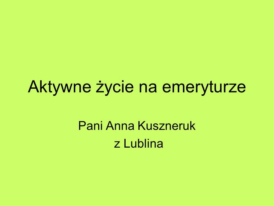 Aktywne życie na emeryturze Pani Anna Kuszneruk z Lublina