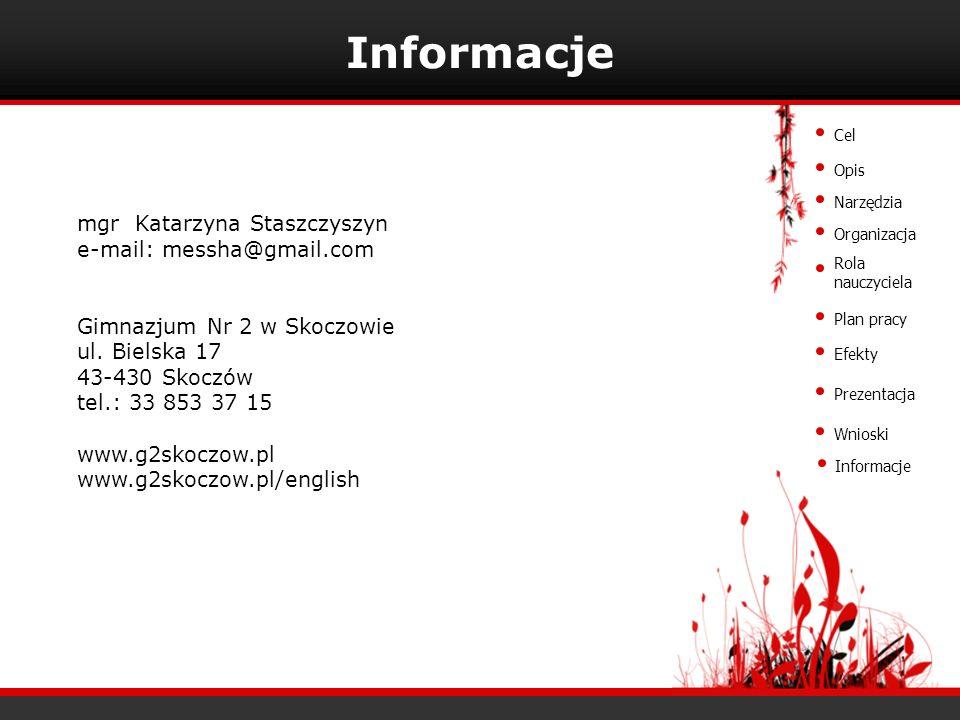 mgr Katarzyna Staszczyszyn e-mail: messha@gmail.com Gimnazjum Nr 2 w Skoczowie ul. Bielska 17 43-430 Skoczów tel.: 33 853 37 15 www.g2skoczow.pl www.g