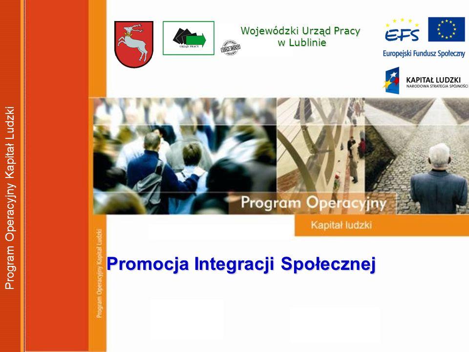 Wojewódzki Urząd Pracy w Lublinie w Lublinie Promocja Integracji Społecznej Program Operacyjny Kapitał Ludzki