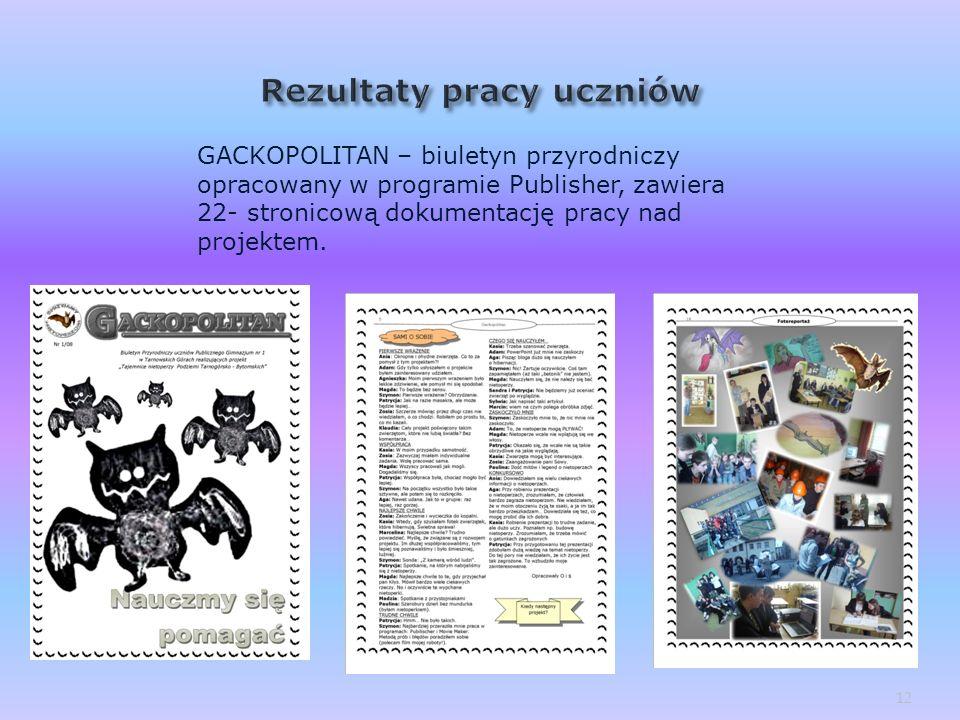 GACKOPOLITAN – biuletyn przyrodniczy opracowany w programie Publisher, zawiera 22- stronicową dokumentację pracy nad projektem. 12