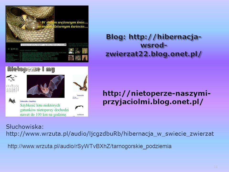 http://nietoperze-naszymi- przyjaciolmi.blog.onet.pl/ 14 Słuchowiska: http://www.wrzuta.pl/audio/ljcgzdbuRb/hibernacja_w_swiecie_zwierzat http://www.w