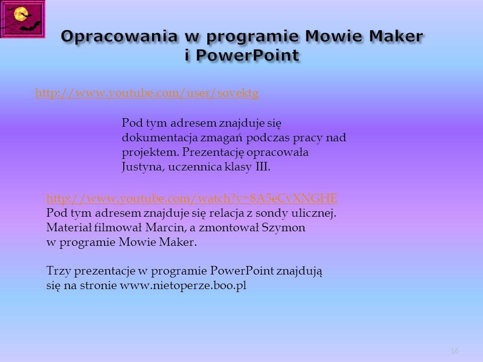 http://www.youtube.com/user/sovektg Pod tym adresem znajduje się dokumentacja zmagań podczas pracy nad projektem. Prezentację opracowała Justyna, ucze