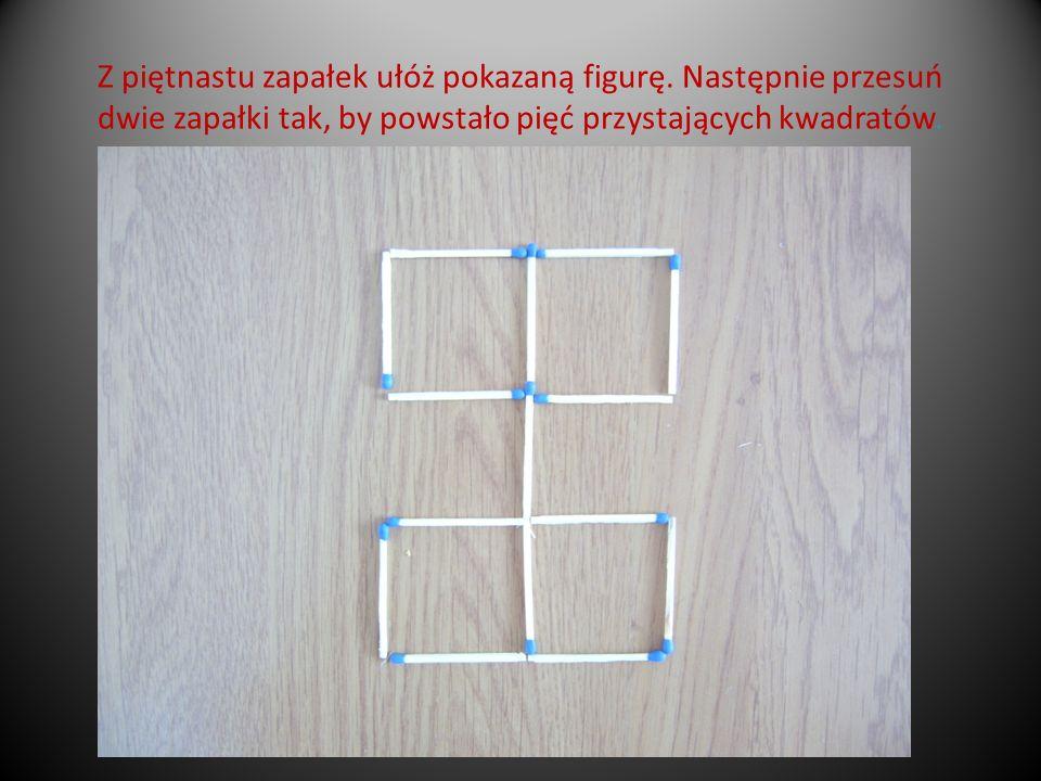 Z piętnastu zapałek ułóż pokazaną figurę. Następnie przesuń dwie zapałki tak, by powstało pięć przystających kwadratów.